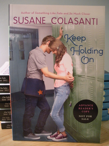 ARCs of Keep Holding On by Susane Colasanti