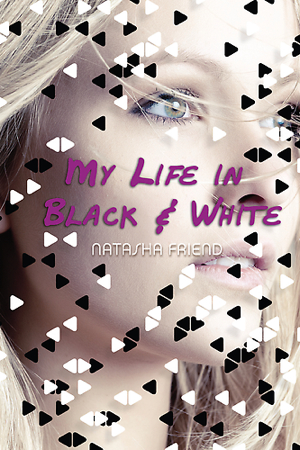 My Life in Black and White by Natasha Friend