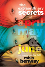 The Extraordinary Secrets of April, May & June by Robin Benway