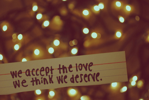 """We accept the love we think we deserve."" - Stephen Chbosky"