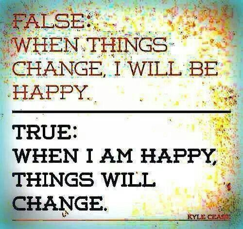 When I  am happy, things will change.